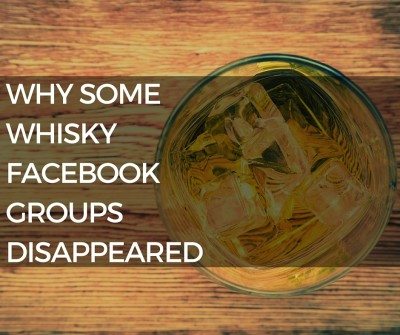 Some whisky groups have disappeared off Facebook, likely because they facilitated buying and selling.