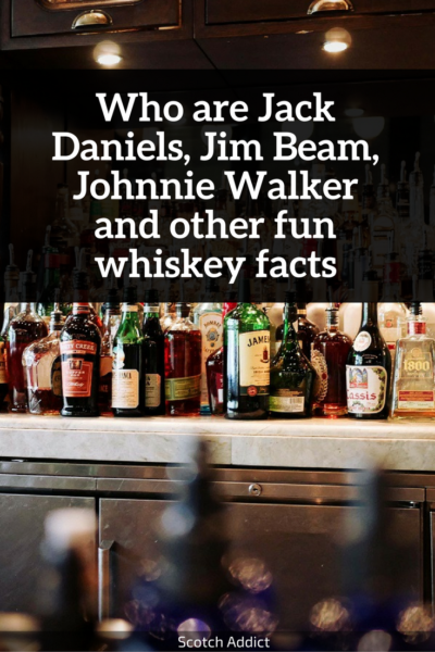 Who are Jack Daniels, Jim Beam, Johnnie Walker and other fun whiskey facts!
