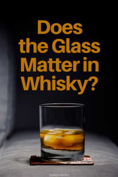 Glencairn, Norlan, NEAT, tumbler... does glassware matter in drinking whisky?